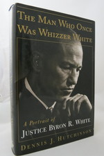 The Man Who Once Was Whizzer White a Portrait of Justice Byron R. White (Dj Protected By a Brand New, Clear, Acid-Free Mylar Cover)