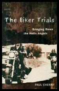 The Biker Trials-Bringing Down the Hells Angels