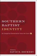Southern Baptist Identity:  an Evangelical Denomination Faces the Future