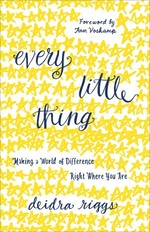 Every Little Thing:  Making a World of Difference Right Where You Are