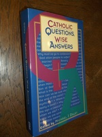 Catholic Questions, Wise Answers|Daley, Michael J. (Editor)