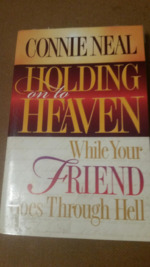 Holding On to Heaven:  While Your Friend Goes Through Hell.